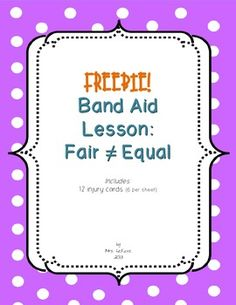 This free product contains 12 injury cards and instructions that I created for a Band-Aid activity which teaches the difference between fair and equal. Laminate to use year after year.  I teach this lesson during the first week of school. It may be familiar to many teachers; unfortunately I am unsure of the original source for the idea behind the lesson.  If you find this freebie useful, please come back to rate it! Thank you!  UPDATED 8/7/2013: Added 2 additional versions of the injury…