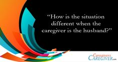 How is the situation different when the caregiver is the husband? #caregiving #caregivers