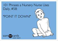 101 Phrases a Nursery Nurse Uses Daily, #58: 'POINT IT DOWN!'
