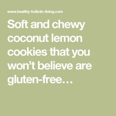 Soft and chewy coconut lemon cookies that you won't believe are gluten-free…