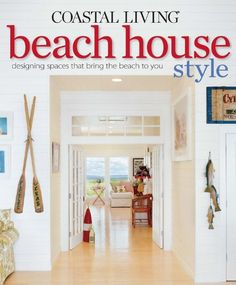 Coastal Living Beach House Style: Designing Spaces That Bring the Beach to You by The Editors of Coastal Living – Oxmoor House - Strandhaus Style At Home, Beach House Style, Beach House Decor, Coastal Style, Coastal Decor, Seaside Decor, Seaside Theme, Seaside Style, Tropical Decor