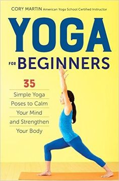 Yoga for Beginners: Simple Yoga Poses to Calm Your Mind and Strengthen Your Body on . *FREE* shipping on qualifying offers. Learn Yoga in Your Own Home Yoga for Fitness Workouts, Yoga Fitness, Fitness Tips, Health Fitness, Stretching Exercises, Toning Workouts, Yoga Beginners, Beginner Yoga, Learn Yoga