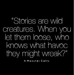 stories are wild creatures   A Monster Calls