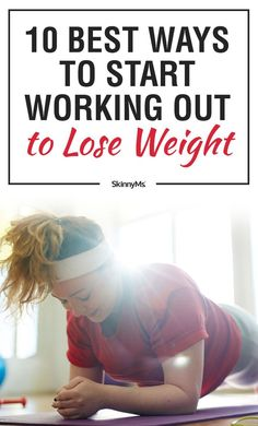 10 Best Ways to Start Working Out to Lose Weight!