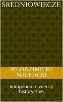 Średniowiecze. Kompendium wiedzy historycznej, an ebook by Wlodzimierz Sochacki at Smashwords