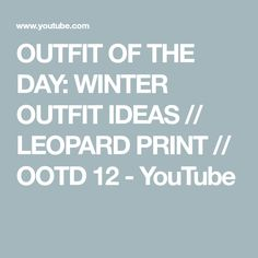 OUTFIT OF THE DAY: WINTER OUTFIT IDEAS // LEOPARD PRINT // OOTD 12 - YouTube