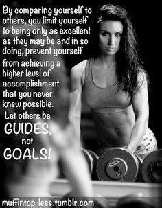 Yesss..Couldnt have said it better...You should only compete with yourself!