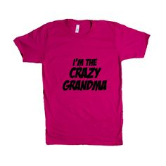 I'm The Crazy Grandma Mother Mothers Grandmother Grandparents Children Kids Parent Parents Parenting Unisex T Shirt SGAL4 Unisex T Shirt