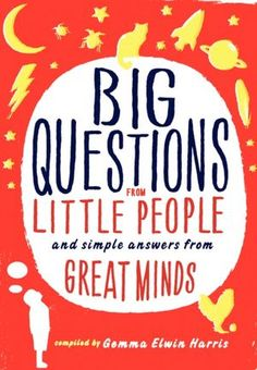 Big Questions from Little People: and Simple Answers from Great Minds | Gemma Elwin Harris