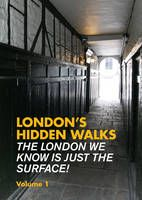 London's Hidden Walks: Volume 1 - Explore London
