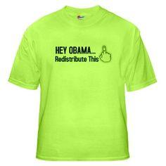 Hey Obama. Redistribute This! Green T-Shirt