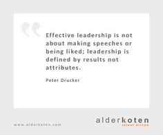 Effective leadership is not about making speeches or being liked; leadership is defined by results not attributes.