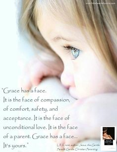 'Grace has a Face' [From 'Jesus, the Gentle Parent: Gentle Christian Parenting' by L.R.Knost] www.littleheartsbooks.com