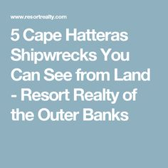 5 Cape Hatteras Shipwrecks You Can See from Land - Resort Realty of the Outer Banks