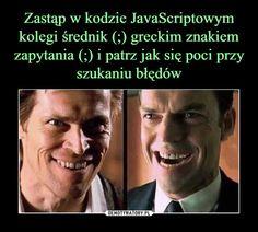 Zastąp w kodzie JavaScriptowym kolegi średnik (;) greckim znakiem zapytania (;) i patrz jak się poci przy szukaniu błędów Wtf Funny, Funny Memes, Jokes, Polish Memes, School Memes, Sarcastic Humor, Funny Pictures, Lol, Programming