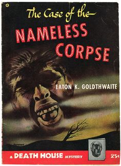 The Case of the Nameless Corpse by Eaton K. Goldthwaite (1944)