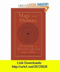 Magic of the Ordinary Recovering the Shamanic in Judaism (9781556434440) Gershon Winkler, David Carson, Gabriel Cousens , ISBN-10: 1556434448  , ISBN-13: 978-1556434440 ,  , tutorials , pdf , ebook , torrent , downloads , rapidshare , filesonic , hotfile , megaupload , fileserve
