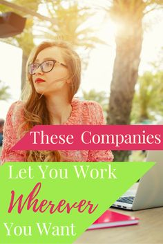 It doesn't matter if you want to work from home or while traveling the world, these companies let you work wherever you want.