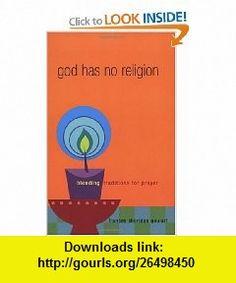 God Has No Religion Blending Traditions for Prayer (9781893732742) Frances Sheridan Goulart , ISBN-10: 1893732746  , ISBN-13: 978-1893732742 ,  , tutorials , pdf , ebook , torrent , downloads , rapidshare , filesonic , hotfile , megaupload , fileserve