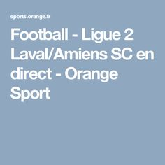 Football - Ligue 2 Laval/Amiens SC en direct - Orange Sport