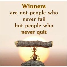 Keep going.  Don't give up!  Quitters never win and winners never quit.