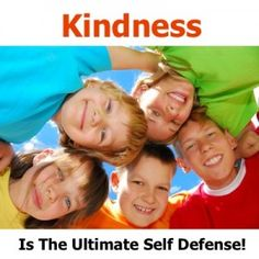 Kindness Is The Ultimate Form Of Self Defense