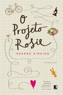 O Projeto Rosie - Graeme Simsion Editora: Record  http://www.cacholaliteraria.com.br/2013/07/resenha-o-projeto-rosie-de-graeme.html
