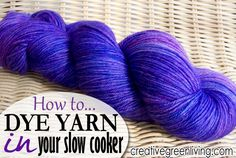 how to dye yarn in your slow cooker- this is a great technique for Dharma and Jacquard Acid Dyes!