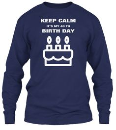 Keep Calm It's My 40 Th Birth Day Navy Long Sleeve T-Shirt Front