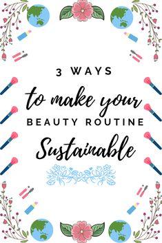 3 Ways to Make your Beauty Routine Sustainable.  www.awelltravelledbeauty.com