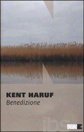 Benedizione. Trilogia della pianura. Vol. 1, Kent Haruf