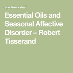 Essential Oils and Seasonal Affective Disorder – Robert Tisserand