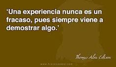 """""""Una experiencia nunca es un fracaso pues siempre viene a demostar algo..."""