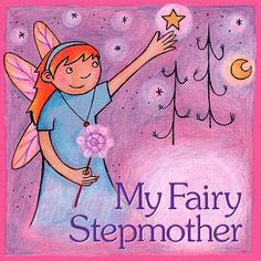 My Fairy Stepmother is a children's book that's no Cinderella story! A caring stepmother helps her stepdaughter find the courage she never knew she had.  http://www.myfairystepmother.com