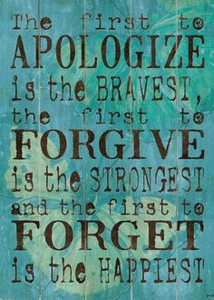 Apologize Forgive Forget .....learning experience.