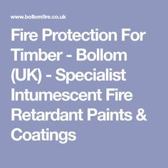 Fire Protection For Timber - Bollom (UK) - Specialist Intumescent Fire Retardant Paints & Coatings