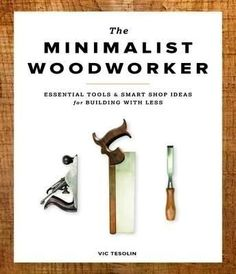 The Minimalist Woodworker : Essential Tools and Smart Shop Ideas for Building with Less - Vic Tesoling Find out about the cost effective tools for your woodworking plans also products such as antique woodworking tools, woodworking essential tools plus woodworking tools clipart then Click VISIT link for more info #finewoodworkingtools #woodworkingthings #woodworkingtools