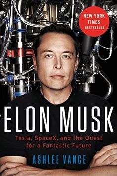 "'Elon Musk: Tesla, SpaceX, and the Quest for a Fantastic Future' by Ashlee Vance – published 5.19.2015 | ""Exhaustively reported . . . this work will likely serve as the definitive account of a man whom so far we've seen mostly through caricature. By the final pages, too, any reader will sense the need to put comparisons to Steve Jobs aside. Give Musk credit. There is no one like him."" - The New York Times"
