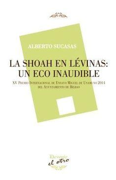 La Shoah en Lévinas : un eco inaudible / Alberto Sucasas - Torrejón de la Calzada : Devenir, 2015