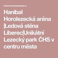 Hanibal Horolezecká aréna |Ledová stěna Liberec|Unikátní Lezecký park ČHS v centru města