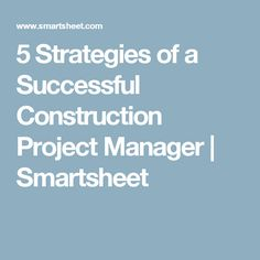 Construction project managers need to be nimble throughout the project lifecycle. Practice these five strategies, using Smartsheet, to set yourself up for success. Construction News, Project Management, Success, Projects, Log Projects, Blue Prints