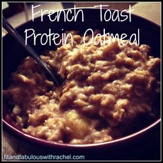 French Toast Protein Oatmeal--amazing and so filling!