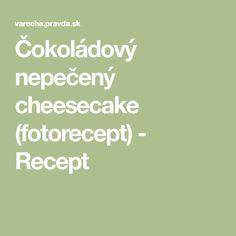 Čokoládový nepečený cheesecake (fotorecept) - Recept