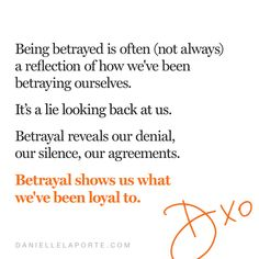 """""""Being betrayed is often (not always) a reflection of how we've been betraying ourselves. It's a lie looking back at us."""" –@daniellelaporte #dailyd  Illuminate your inbox: daniellelaporte.com/dailyd Danielle Laporte, Show Us, Keep It Real, Denial, Betrayal, Looking Back, Reflection, Positivity, Wisdom"""