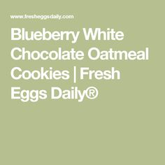 Blueberry White Chocolate Oatmeal Cookies | Fresh Eggs Daily®