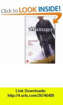 Levantado del suelo (Punto de Lectura) (Spanish Edition) (9788466309493) Jos� Saramago , ISBN-10: 8466309497  , ISBN-13: 978-8466309493 ,  , tutorials , pdf , ebook , torrent , downloads , rapidshare , filesonic , hotfile , megaupload , fileserve