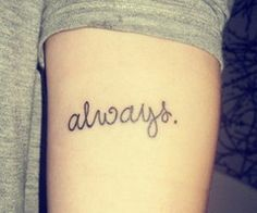 """""""Always."""" Harry Potter tattoo.  If I were to get a Harry tattoo this is what I would get in honor of Snape.  He was my favorite character and I loved that he 'always' loved Lily."""