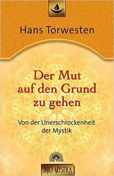 Der Mut auf den Grund zu gehen: Amazon.de: Hans Torwesten: Bücher