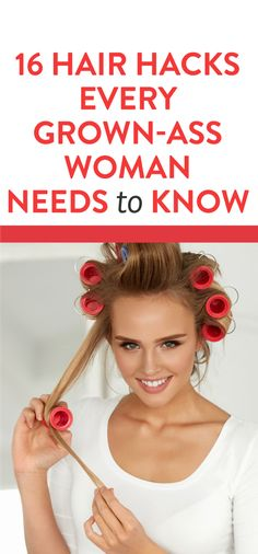 16 Hair Hacks Every Grown Ass Woman Needs To Know