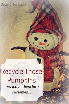 Recycle those Pumpkins into a super cute snowman! | www.beyondthecoverblog.com